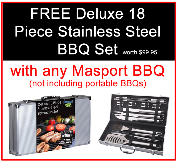 Free Deluxe 18 piece stainless steel bbq set with any Masport BBQ, not including portable BBQs.